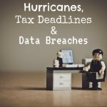 Hurricanes, Tax Deadlines in Centralia IL and Data Breaches