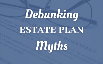 Debunking Estate Plan Myths For Centralia, IL Taxpayers